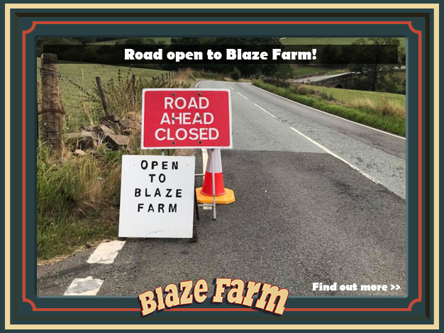 Road open to Blaze Farm! Click for further information.